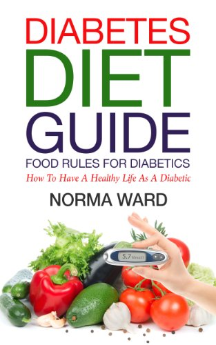 Free Kindle Book : Diabetes Diet Guide: Food Rules for Diabetics - How to Have a Healthy Life as a Diabetic