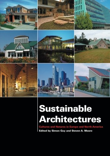 Sustainable Architectures: Critical Explorations of Green Building Practice in Europe and North America
