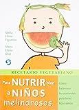 img - for Recetario vegetariano para nutrir bien a ni os melindrosos: C mo balancear los nutrientes para tener hijos sanos book / textbook / text book