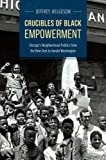 Crucibles of Black Empowerment: Chicago's Neighborhood Politics from the New Deal to Harold Washington (Historical Studies of Urban America)
