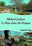 Michael Jackson - le Reve d'une Vie Feerique