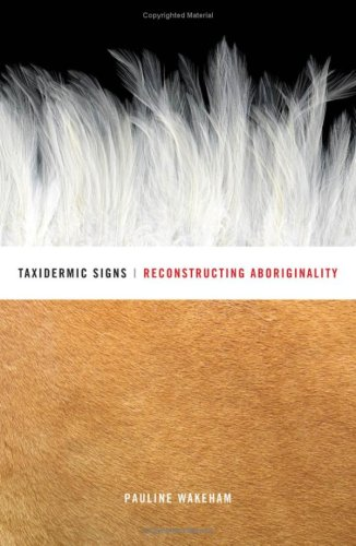 Taxidermic Signs: Reconstructing Aboriginality