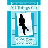 All Things Girl: Mind Your Manners ~ Molly Miller