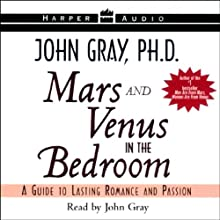 Mars and Venus in the Bedroom: A Guide to Lasting Romance and Passion (       ABRIDGED) by John Gray Narrated by John Gray
