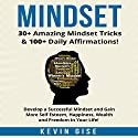 Mindset: 30+ Amazing Mindset Tricks & 100+ Daily Affirmations!: Develop a Successful Mindset and Gain More Self Esteem, Happiness, Wealth and Freedom in Your Life! Audiobook by Kevin Gise Narrated by Dave Wright