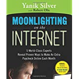 Moonlighting on the Internet: Five World Class Experts Reveal Proven Ways to Make and Extra Paycheck Online Each Month ~ Yanik Silver