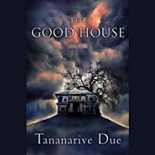 The Good House (       UNABRIDGED) by Tananarive Due Narrated by Robin Miles