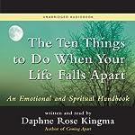 The Ten Things to Do When Your Life Falls Apart: An Emotional and Spiritual Handbook | Daphne Rose Kingma