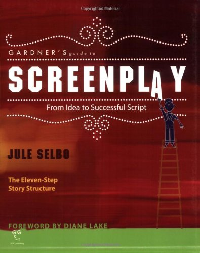Gardner's Guide to Screenplay: From Idea to Successful...