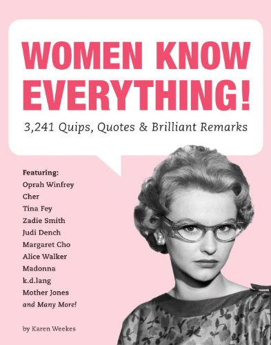 Women Know Everything: 3,241 Quips, Quotes & Brilliant Remarks