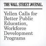 Yellen Calls for Better Public Education, Workforce Development Programs   David Harrison
