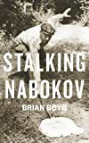 Stalking Nabokov (0231158572) by Boyd, Brian