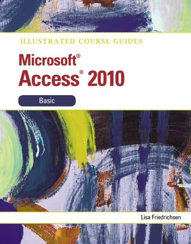 Illustrated Course Guide: Microsoft Access 2010 Basic (Illustrated Course Guides)