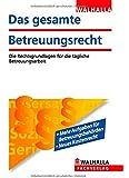 Das gesamte Betreuungsrecht Ausgabe 2014: Die Rechtsgrundlagen für die tägliche Betreuungsarbeit