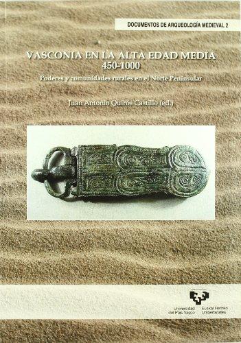 Vasconia en la Alta Edad Media. 450-1000. Poderes y comunidades rurales en el Norte Peninsular (Doc. Arqueologia Medieval)