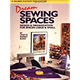 Dream Sewing Spaces: Design & Organization for Spaces Large and Small ~ Lynette Ranney Black