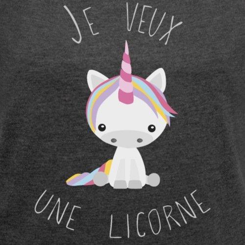 Je-Veux-Une-Licorne-T-shirt-Femme--manches-retrousses-de-Spreadshirt