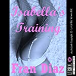 Isabella's Training: A BDSM Erotic Fantasy | Fran Diaz