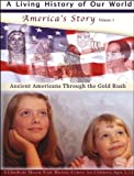 Americas History: Ancient Americans Through the Gold Rush (A Living History of Our World, Volume 1)