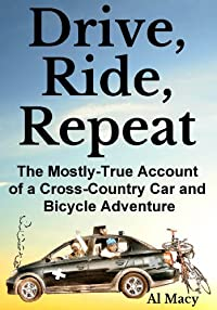 (FREE on 11/18) Drive, Ride, Repeat: The Mostly-true Account Of A Cross-country Car And Bicycle Adventure by Al Macy - http://eBooksHabit.com