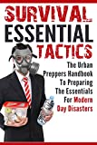 Survival Essential Tactics - The Urban Preppers Handbook To Preparing The Essentials For Modern Day Disasters (Survival Essentials, Mason Jars, Preppers, Prepping)