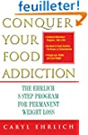 Conquer Your Food Addiction: The Ehrl...