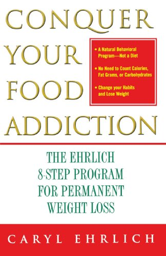Conquer Your Food Addiction : The Ehrlich 8-Step Program for Permanent Weight Loss