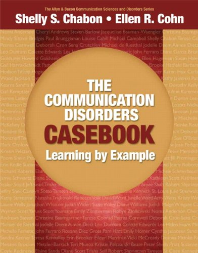 The Communication Disorders Casebook: Learning by Example...