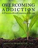 Overcoming Addiction A Twelve-Step Companion Guide