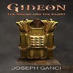 Gideon: The Sound and the Glory | Joseph Ganci