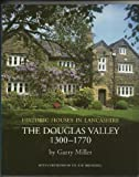 Garry Miller Historic Houses in Lancashire: Houses of the Douglas Valley 1300-1770