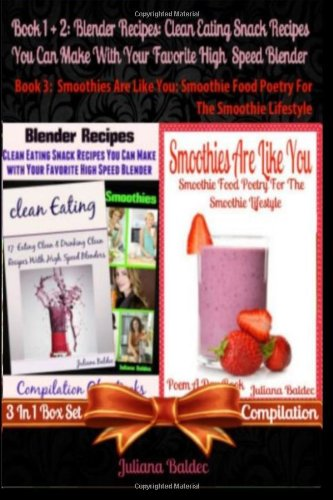 Blender Recipes: Clean Eating Snack Recipes You Can Make With Your Favorite High Speed Blender: Clean Eating Snack Recipes (Best Blender Recipes) + ... For Smoothie Lifestyle & Recipe Journal) by Juliana Baldec