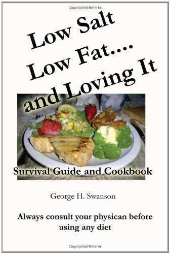Low Salt Low Fat And Loving It: Survival Guide And Cookbook