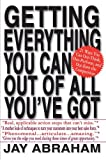 Getting Everything You Can Out of All You've Got: 21 Ways You Can Out-Think, Out-Perform, and Out-Earn the Competition (0312284543) by Jay Abraham