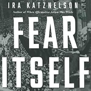 Fear Itself: The New Deal and the Origins of Our Time | [Ira Katznelson]