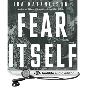 Fear Itself: The New Deal and the Origins of Our Time (Unabridged)