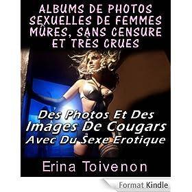Albums De Photos Sexuelles De Femmes M�res, Sans Censure Et Tr�s Crues Des Photos Et Des Images De Cougars Avec Du Sexe Erotique (English Edition)