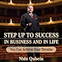 Step Up to Success in Business and in Life Audiobook by Nido Qubein Narrated by Nido Qubein