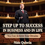 Step Up to Success in Business and in Life | Nido Qubein