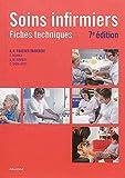 Soins Infirmiers : Fiches Techniques, 7e ed.
