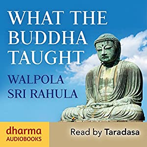 What the Buddha Taught Hörbuch von Walpola Sri Rahula Gesprochen von:  Taradasa