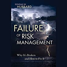 The Failure of Risk Management: Why It's Broken and How to Fix It Audiobook by Douglas W. Hubbard Narrated by Jonah Cummings