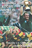Making the Rugby World: Race, Gender, Commerce (Sport in the Global Society)