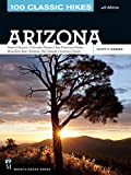 img - for 100 Classic Hikes Arizona: Arizona, Grand Canyon, Colorado Plateau, San Francisco Peaks, Mogollon Rim, Sedona, Sky Islands, Sonoran Desert book / textbook / text book
