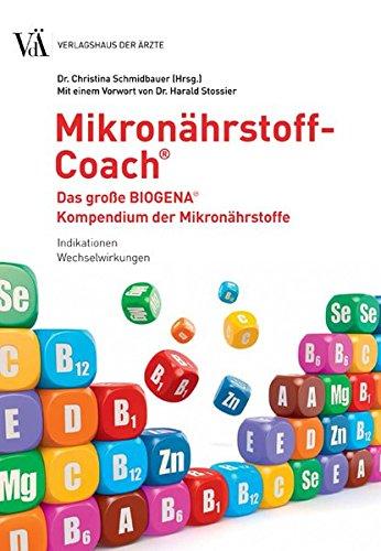 Mikronährstoff-Coach. Das große BIOGENA Kompendium der Mikronährstoffe: Indikationen, Wechselwirkungen