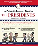 img - for The Politically Incorrect Guide to the Presidents: From Wilson to Obama (Politically Incorrect Guides) book / textbook / text book