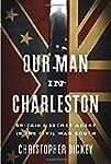 Our Man in Charleston: Britain's Secr...