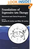 Foundations of Expressive Arts Therapy: Theoretical and Clinical Perspective
