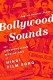Jayson Beaster-Jones Bollywood Sounds: The Cosmopolitan Mediations of Hindi Film Song