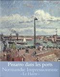 Pissarro dans les ports : Rouen, Dieppe, Le Havre